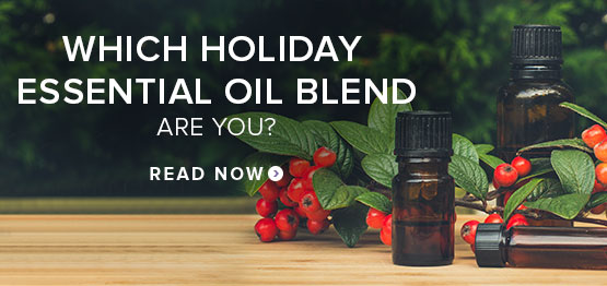 WHICH HOLIDAY ESSENTIAL OIL BLEND ARE YOU?