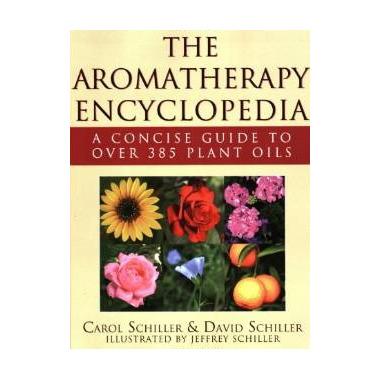 The Aromatherapy Encyclopedia - A Concise Guide To Over 395 Plant Oils Seco